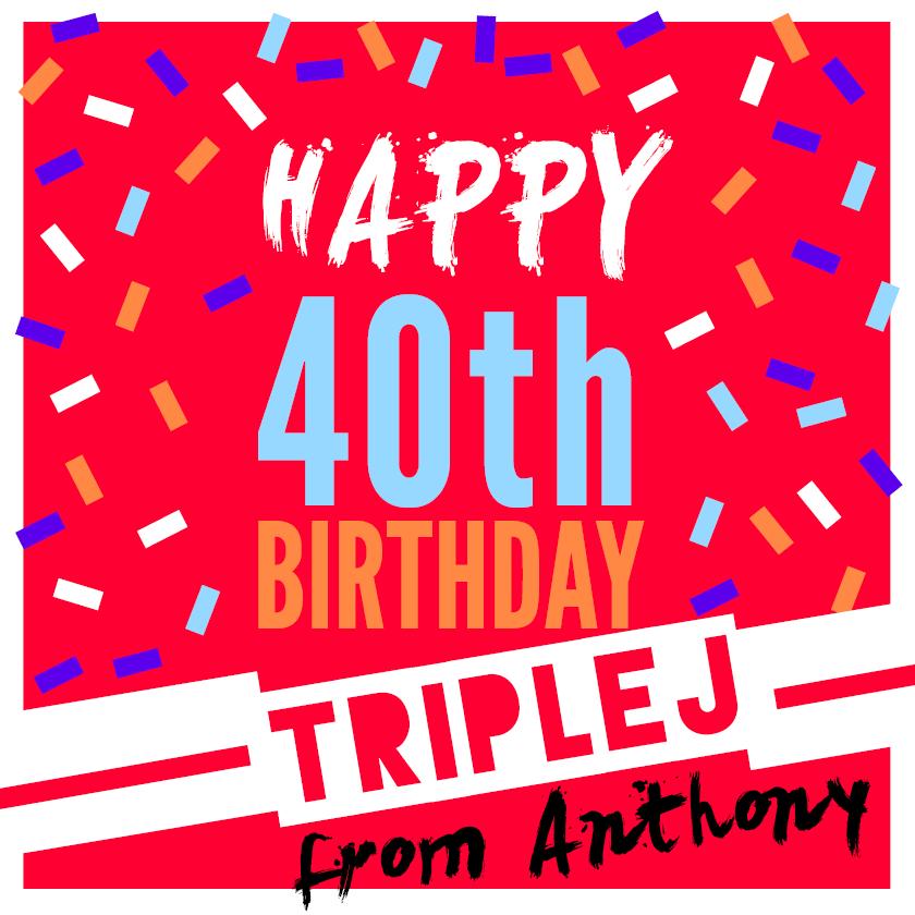 Happy 40th Birthday Triplej Httpanthonyalbanese